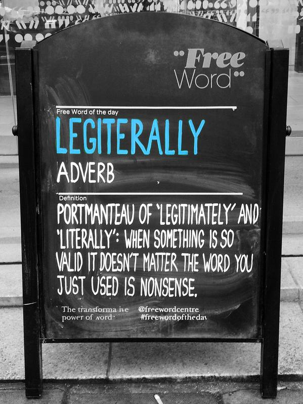 RT This is legiterally the best word ever. #FreeWordOfTheDay  - embedded image