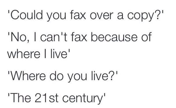 RT heh. RT @medickinson: How I feel like responding when I'm asked to fax something.....  - embedded image