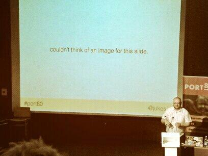 """Couldn't think of an image for this slide""... Thanks.  @jukesie #port80  - embedded image"