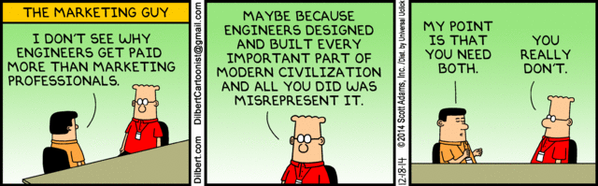 RT Today's Dilbert on marketing vs. engineering is awesome: http://t.co/3TpC4ePK7G  - embedded image