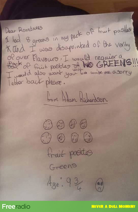 RT 9 year old Adam was so angry he had 8 greens in a pack of Fruit Pastilles he wrote this! x http://t.co/v4vEpbIzwP  - embedded image